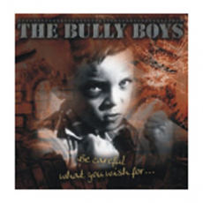 Bully Boys - Be careful what you wish for