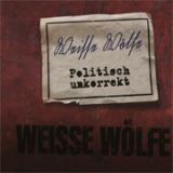 Weisse Wölfe - Politisch unkorrekt