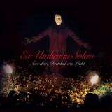 Ex Umbra in Solem - Aus dem Dunkel ins Licht