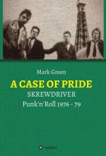 Mark Green - A CASE OF PRIDE - SKREWDRIVER - Punk'n'Roll 1976 - 79 - Buch