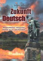 Jürgen Schwab! - Zukunft Deutsch – Möglichkeiten nationaler Politik im 21. Jahrhundert - Buch